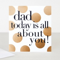 Dad Today is All About You Card By Caroline Gardner