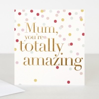 Mum You're Totally Amazing Card By Caroline Gardner