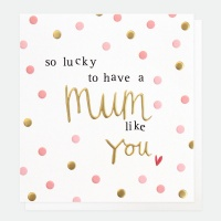 So lucky to Have A Mum Like You Card By Caroline Gardner